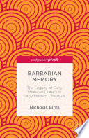 Barbarian Memory  The Legacy of Early Medieval History in Early Modern Literature