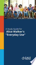 A Study Guide to Alice Walker's Everyday Use