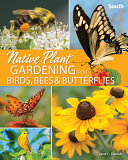 Native Plant Gardening for Birds  Bees and Butterflies  South