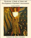 Mysticism: a study in the nature and development of man's spiritual consciousness Pdf/ePub eBook