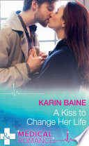 A Kiss To Change Her Life (Mills & Boon Medical)
