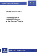 The Reception of Grabbe s Hannibal in the German Theatre