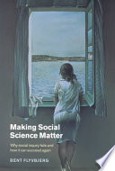 """Making Social Science Matter: Why Social Inquiry Fails and How it Can Succeed Again"" by Bent Flyvbjerg, BT Professor and Chair of Major Programme Management Bent Flyvbjerg, Steven Sampson, Cambridge University Press, Ebooks Corporation, Bent (Aalborg University Flyvbjerg, Denmark)"