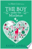 The Boy Under the Mistletoe  A Short Story  The Meet Cute