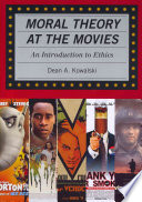 Moral Theory at the Movies, An Introduction to Ethics by Dean A. Kowalski PDF