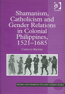 Shamanism  Catholicism  and Gender Relations in Colonial Philippines  1521 1685