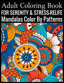 Adult Coloring Book For Serenity   Stress Relief Mandalas Color By Patterns Book PDF
