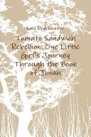 Tomato Sandwich Rebellion  One Little Girl s Journey Through the Book of Jonah