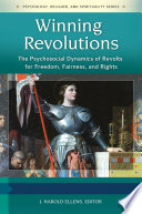 Winning Revolutions  The Psychosocial Dynamics of Revolts for Freedom  Fairness  and Rights  3 volumes