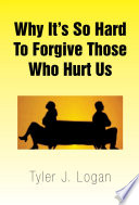 Why It s so Hard to Forgive Those Who Hurt Us
