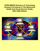 OPEN MINDS Directory of Technology Vendors in the Behavioral Health and Social Service Fields, 2001-2002 Edition