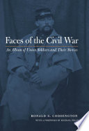"""Faces of the Civil War: An Album of Union Soldiers and Their Stories"" by Ronald S. Coddington, Michael Fellman"