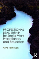 Professional Leadership for Social Work Practitioners and Educators
