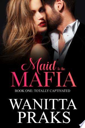 Download Maid to the Mafia: Totally Captivated Free Books - E-BOOK ONLINE