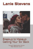 BREAKUP to MAKEUP: Getting Your Ex Back