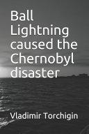 Ball Lightning Caused the Chernobyl Disaster