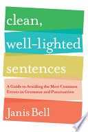 Clean  Well Lighted Sentences  A Guide to Avoiding the Most Common Errors in Grammar and Punctuation