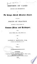 Reports of Cases Argued and Determined in the King s Bench Practice Court