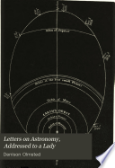 Letters on Astronomy, Addressed to a Lady, in which the Elements of the Science are Familiarly Explained in Connexion with Its Literary History