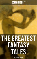 The Greatest Fantasy Tales of Edith Nesbit  Illustrated Edition
