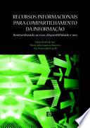 Recursos informacionais para compartilhamento da informação: Redesenhando acesso, disponibilidade e uso