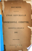 Documents Issued by the Union Republican Congressional Committee  Presidential Campaign of 1880