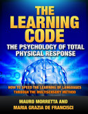 The Learning Code  The Psychology of Total Physical Response   How to Speed the Learning of Languages Through the Multisensory Method   A Practical Guide to Teaching Foreign Languages