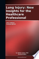 Lung Injury  New Insights for the Healthcare Professional  2011 Edition