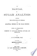 A Manual of Sugar Analysis  : Including the Applications in General of Analytical Methods to the Sugar Industry. With an Introduction on the Chemistry of Cane-sugar, Dextrose, Levulose, and Milk-sugar