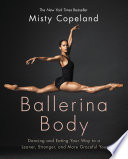"""""""Ballerina Body: Dancing and Eating Your Way to a Leaner, Stronger, and More Graceful You"""" by Misty Copeland"""