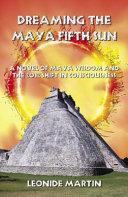Dreaming the Maya Fifth Sun