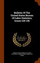 Bulletin of the United States Bureau of Labor Statistics  Issues 129 136