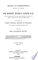 Memoirs and Correspondence (official and Familiar) of Sir Robert Murray Keith, K.B., Envoy Extraordinary Ad Minister Plenipotentiary at the Courts of Dresden, Copenhagen, and Vienna, from 1769-1792