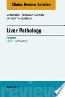 Liver Pathology  An Issue of Gastroenterology Clinics of North America  E Book