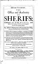 Officium vicecomitum  The office and authority of sherifs  gathered out of the statutes     To which is added an appendix     containing a collection of the statutes touching sheriffs made since Mr  Dalton s writing     With a new and copious table  wherein the defects     of the old table are supplyed  etc