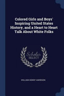 Colored Girls and Boys' Inspiring United States History, and a Heart to Heart Talk about White Folks