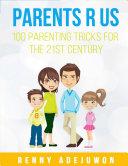 Parents R Us  100 Parenting Tricks For The 21st Century