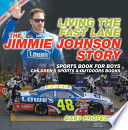 Living The Fast Lane The Jimmie Johnson Story Sports Book For Boys Children S Sports Outdoors Books