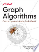 """Graph Algorithms: Practical Examples in Apache Spark and Neo4j"" by Mark Needham, Amy E. Hodler"