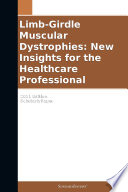 Limb Girdle Muscular Dystrophies  New Insights for the Healthcare Professional  2011 Edition