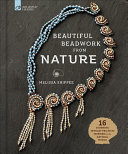 link to Beautiful beadwork from nature : 16 stunning jewelry projects inspired by the natural world in the TCC library catalog