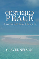 Centered Peace: How to Get It and Keep It