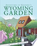 Adventures In Grandma s Wyoming Garden