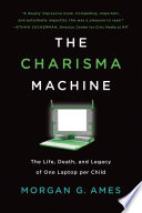 """""""The Charisma Machine: The Life, Death, and Legacy of One Laptop per Child"""" by Morgan G. Ames"""