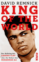 King of the World: Der Aufstieg des Cassius Clay oder die Geburt des ...