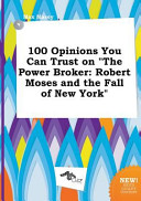 100 Opinions You Can Trust on the Power Broker Book