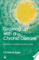 Growing Up with a Chronic Disease, The Impact on Children and Their Families by Christine Eiser PDF