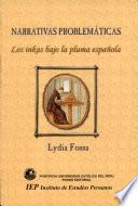 Narrativas problemáticas  : los inkas bajo la pluma española