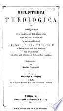 Bibliotheca theologica oder vierteljährliche systematisch geordnete Uebersicht aller auf dem Gebiete der (wissenschaftlichen) evangelischen Theologie in Deutschland ...