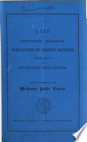 List of Newspapers  Magazines  Publications of Learned Societies  Serials and Government Publications Currently Received at the Melbourne Public Library